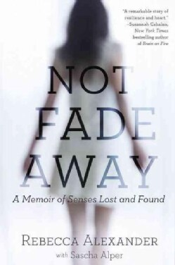 Not Fade Away: A Memoir of Senses Lost and Found (Paperback)