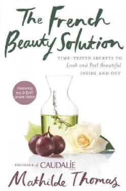 The French Beauty Solution: Time-Tested Secrets to Look and Feel Beautiful Inside and Out (Hardcover)