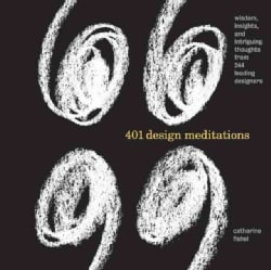 401 Design Meditations: Wisdom, Insights, And Intriguing Thoughts From 244 Leading Designers (Hardcover)