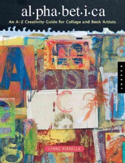 Alphabetica: An A To Z Creativity Guide For Collage And Book Artists (Paperback)