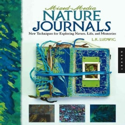 Mixed-Media Nature Journals: New Techniques for Exploring Nature, Life, and Memory (Paperback)