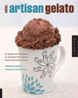 Making Artisan Gelato: 45 Recipes and Techniques for Crafting Flavor-Infused Gelato and Sorbet at Home (Paperback)
