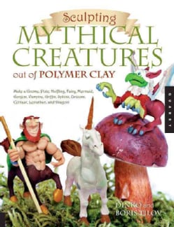 Sculpting Mythical Creatures Out of Polymer Clay: Making a Gnome, Pixie, Halfling, Fairy, Mermaid, Gorgon Vampire... (Paperback)