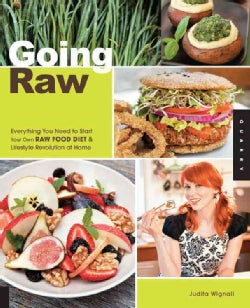 Going Raw: Everything You Need to Start Your Own Raw Food Diet & Lifestyle Revolution at Home (Paperback)