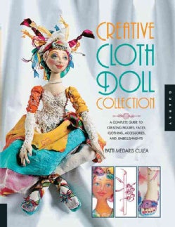 Creative Cloth Doll Collection: A Complete Guide to Creating Figures, Faces, Clothing, Accessories, and Embellish... (Paperback)