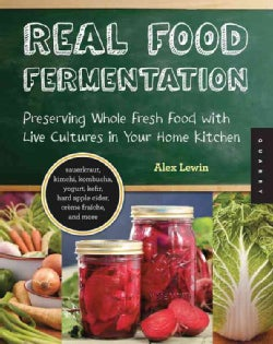 Real Food Fermentation: Preserving Whole Fresh Food with Live Cultures in Your Home Kitchen (Paperback)