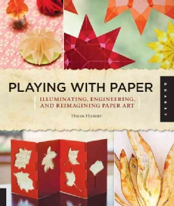 Playing With Paper: Illuminating, Engineering, and Reimagining Paper Art (Paperback)