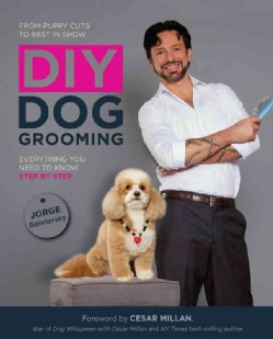 DIY Dog Grooming: From Puppy Cuts to Best in Show: Everything You Need to Know Step by Step (Paperback)