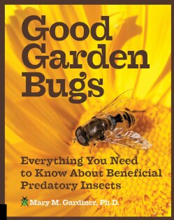 Good Garden Bugs: Everything You Need to Know About Beneficial Predatory Insects (Paperback)