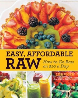Easy, Affordable Raw: How to Go Raw on $10 a Day (Paperback)