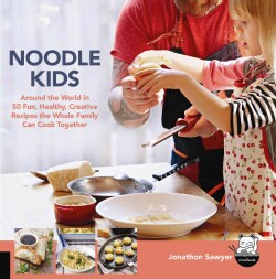 Noodle Kids: Around the World in 50 Fun, Healthy, Creative Recipes the Whole Family Can Cook Together (Paperback)