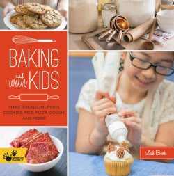 Baking With Kids: Make Breads, Muffins, Cookies, Pies, Pizza Dough, and More! (Paperback)