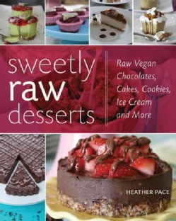 Sweetly Raw Desserts: Raw Vegan Chocolates, Cakes, Cookies, Ice Cream, and More (Paperback)