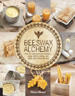 Beeswax Alchemy: How to Make Your Own Candles, Soap, Balms, Salves and Home Decor from the Hive (Paperback)