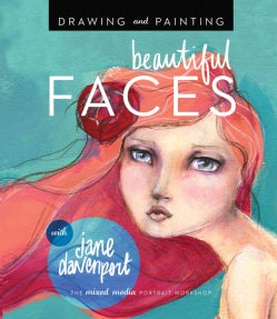 Drawing and Painting Beautiful Faces: A Mixed-media Portrait Workshop (Paperback)