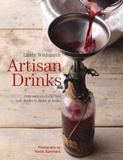 Artisan Drinks: Delicious Alcoholic and Soft Drinks to Make at Home (Paperback)