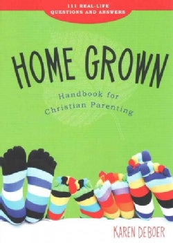 Home Grown Handbook for Christian Parenting: 111 Real-Life Questions and Answers (Paperback)
