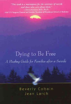 Dying to Be Free: A Healing Guide for families after a Suicide (Paperback)