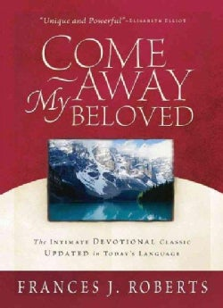 Come Away My Beloved: Intimate Devotional Calssic Updated in Today's Language (Paperback)