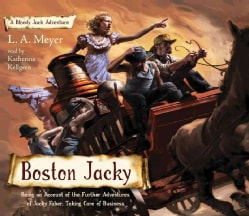Boston Jacky: Being an Account of the Further Adventures of Jacky Faber, Taking Care of Business (CD-Audio)
