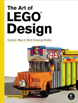 The Art of Lego Design: Creative Ways to Build Amazing Models (Paperback)