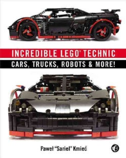 Incredible Lego Technic: Cars, Trucks, Robots & More! (Paperback)
