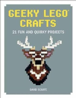 Geeky Lego Crafts: 21 Fun and Quirky Projects (Hardcover)