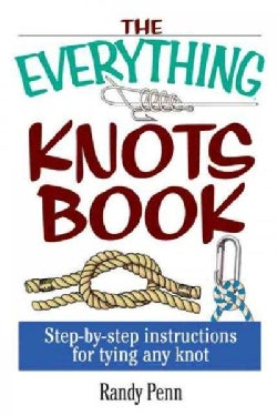 The Everything Knots Book: Step-by-step Instructions for Tying Any Knot (Paperback)
