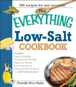 The Everything Low- Salt Cookbook Book: 300 Flavorful Recipes to Help Reduce Your Sodium Intake (Paperback)