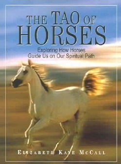 The Tao of Horses: Exploring How Horses Guide Us on Our Spiritual Path (Paperback)