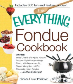 The Everything Fondue Cookbook: 300 Creative Ideas for Any Occasion (Paperback)