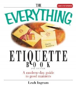The Everything Etiquette Book: A Modern-day Guide to Good Manners (Paperback)