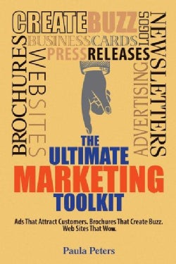 The Ultimate Marketing Toolkit: Ads That Attract Customers, Brochures That Create Buzz, Websites That Wow (Paperback)