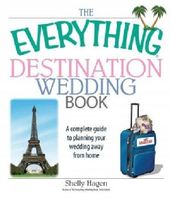 The Everything Destination Wedding Book: A Complete Guide to Planning Your Wedding Away from Home (Paperback)
