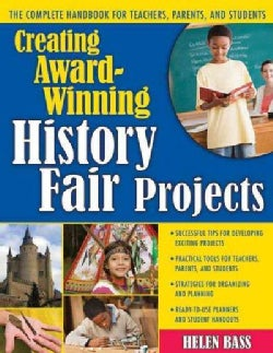 Creating Award-Winning History Fair Projects: The Complete Handbook for Teachers, Parents, and Students (Paperback)