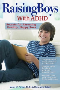 Raising Boys With ADHD: Secrets for Parenting Healthy, Happy Sons (Paperback)