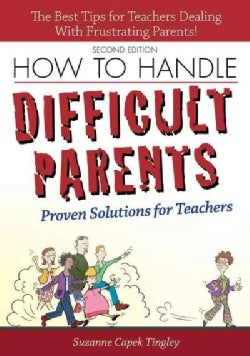 How to Handle Difficult Parents: Proven Solutions for Teachers (Paperback)