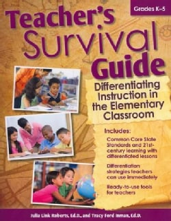 Teacher's Survival Guide: Differentiating Instruction in the Elementary Classroom, Grades K-5 (Paperback)