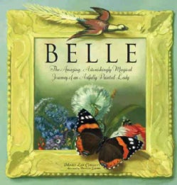 Belle: The Amazing, Astonishingly Magical Journey of an Artfully Painted Lady (Paperback)
