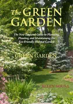 The Green Garden: A New England Guide to Planning, Planting and Maintaining the Planet-Friendly Habitat Garden (Paperback)