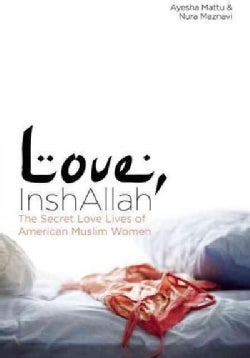 Love, InshAllah: The Secret Love Lives of American Muslim Women (Paperback)
