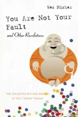 """You Are Not Your Fault and Other Revelations: The Collected Wit and Wisdom of Wes """"Scoop"""" Nisker (Paperback)"""