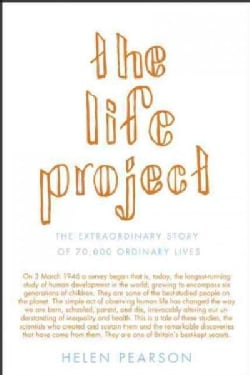 The Life Project: The Extraordinary Story of 70,000 Ordinary Lives (Paperback)