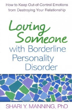 Loving Someone With Borderline Personality Disorder: How to Keep Out-of-Control Emotions from Destroying Your Rel... (Paperback)