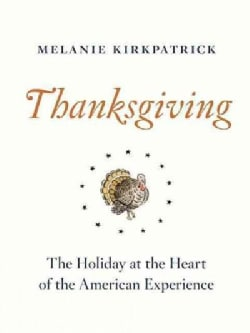 Thanksgiving: The Holiday at the Heart of the American Experience (Hardcover)
