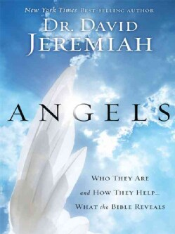Angels: Who They Are and How They Help...What the Bible Reveals (Paperback)