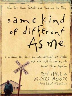 Same Kind of Different As Me: A Modern-Day Slave, an International Art Dealer, and the Unlikely Woman Who Bound T... (Paperback)