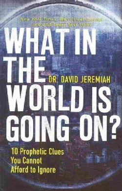 What in the World Is Going On?: 10 Prophetic Clues You Cannot Afford to Ignore (Paperback)