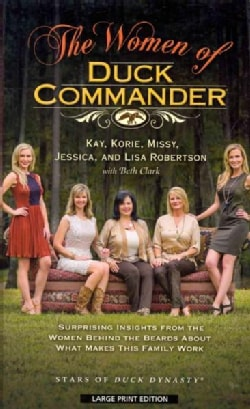 The Women of Duck Commander: Suprising Insights from the Women Behind the Beard About What Makes This Family Work (Hardcover)