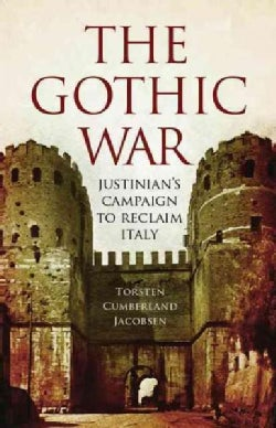 The Gothic War: Justinian's Campaign to Reclaim Italy (Paperback)